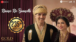 Naino Ne Baandhi | Gold | Akshay Kumar | Mouni Roy | Arko | Yasser Desai