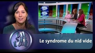 On s'dit tout: Le syndrome du nid vide