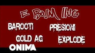 Barooti Ft. Presioni, Gold AG&Explode - E Bojm Llug (OFFICIAL 2012)