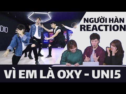 NGƯỜI HÀN XEM MV ' VI EM LA OXY ' - UNI5 - Thời lượng: 8:20.