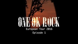 ONE OK ROCK European Tour 2016 -Episode 1-