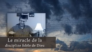 LE MIRACLE DE LA DISCIPLINE FIDÈLE DE DIEU