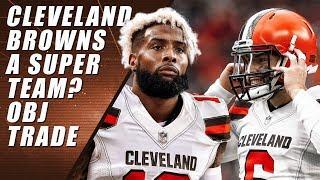 Odell Beckham Jr. Trade: Cleveland Browns A Super Team?