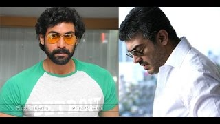 Ajith Kumar and Rana Daggubati are in equal Place