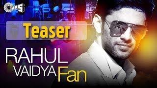 FAN Song Teaser - Rahul Vaidya feat Badshah