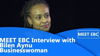 MEET EBC Interview with Bilen Aynu Businesswoman