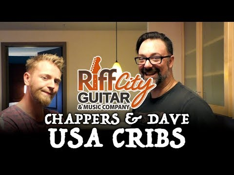 Chappers & Dave USA Cribs – Riff City Guitar