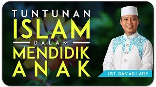 Video Ustad Das'ad Latif  - tuntunan islam dalam mendidik anak MP3, 3GP, MP4, WEBM, AVI, FLV April 2019