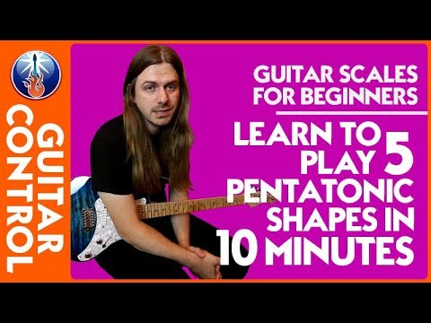 Guitar Scales for Beginners: Learn to Play 5 Pentatonic Shapes in 10 Minutes | Guitar Control