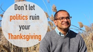 Don't Let Politics Ruin Your Thanksgiving