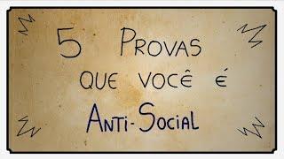5 PROVAS DE QUE VOCÊ É ANTI-SOCIAL