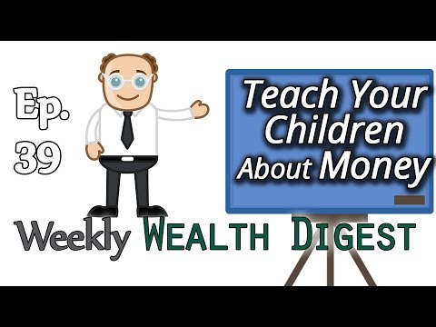 What You MUST Teach Your Children About Money – Ep. 39 Weekly Wealth Digest