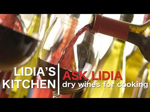 Ask Lidia: Dry Wines For Cooking
