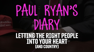 Paul Ryan's Diary - Letting The Right People Into Your Heart (And Country)