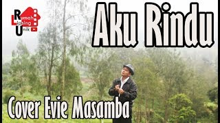 TERBARU EVIE MASAMBA AKU RINDU - COVER MALE VERSION Mr. KEY
