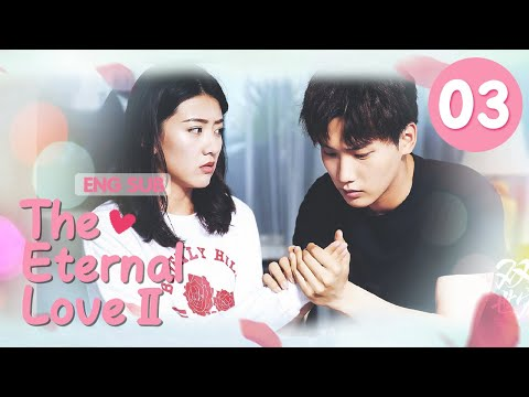 [ENG SUB] The Eternal Love Ⅱ 03 (Xing Zhaolin, Liang Jie) You are my destiny in each and every life
