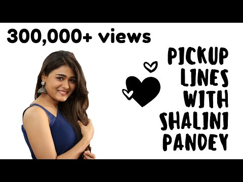 Shalini Pandey and Pick up lines