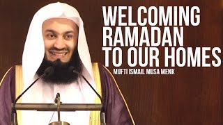 Welcoming Ramadan Into Our Homes - Mufti Ismail Menk