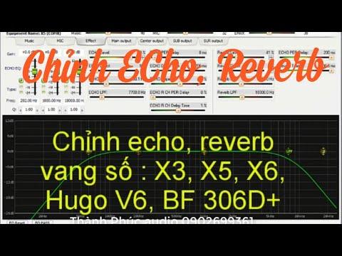 Cách chỉnh echo, reverb vang số X3, X5, X6, Hugo V6, BF 306 D+(sửa lại)