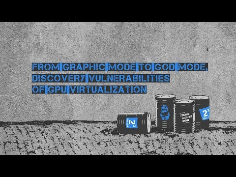 Rancho Han - From Graphic Mode To God Mode, Discovery Vulnerabilities of GPU Virtualization
