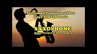 Video INSTRUMEN SAXOPHONE LAGU POP INDONESIA [Pengantar Tidur] MP3, 3GP, MP4, WEBM, AVI, FLV Juni 2018