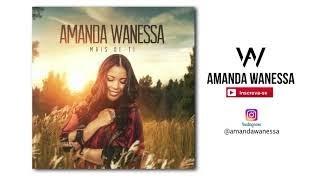 AMANDA WANESSA - Mais de Ti ( Áudio Original )