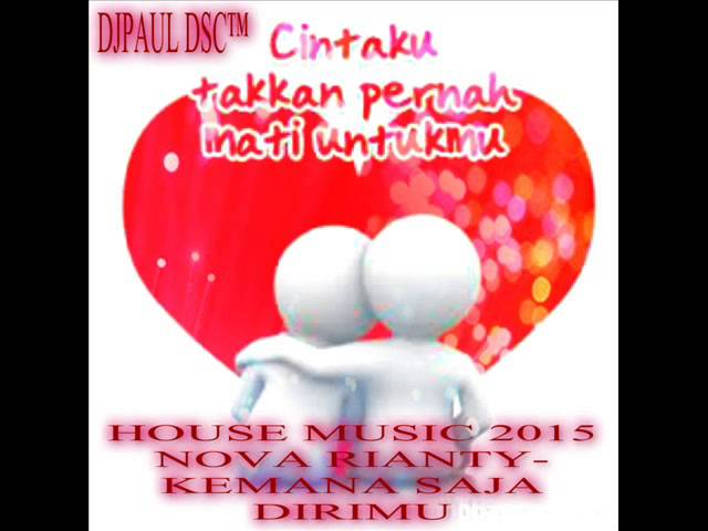 Kemana saja dirimu house music 2o15 djpaul dsc for Fast house music