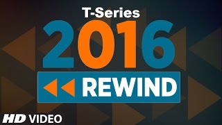 Best Songs of 2016 | T-Series Top 10 Most Viewed Hindi Songs | 2016 Rewind | Welcome 2017 |