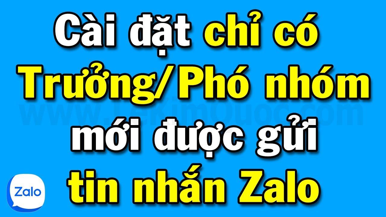 Hướng dẫn cài đặt chỉ có Trưởng Nhóm và Phó Nhóm mới gửi được tin nhắn trong Group Zalo