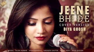 Jeene Bhi De | Female Cover by Diya Ghosh |  Yasser Desai | Dil Sambhal Jaa Zara (Star Plus)