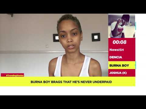 NewsISH | Burna Boy brags that he's never underpaid