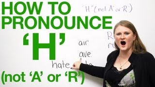 How to pronounce 'H' in English -- not 'A' or 'R'!