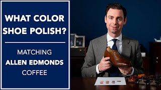 What Color Shoe Polish? Matching Allen Edmonds Coffee | Kirby Allison