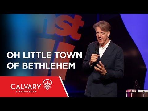 Oh Little Town of Bethlehem - Matthew 2:1-9; Micah 5:2 - Skip Heitzig