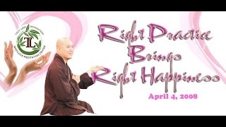 Right Practice Brings Right Happiness - Thay. Thich Phap Hoa (Apr.4, 2008)