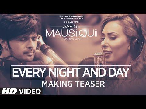 Every Night And Day Making Teaser Video | AAP SE MAUSIIQUII | Himesh Reshammiya &  Iulia Vantur