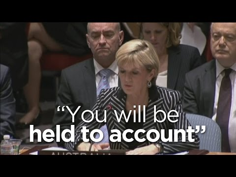 un - Australian Foreign Minister Julie Bishop has told the United Nations Security Council that Australia