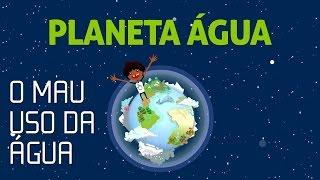 Cartilha Planeta Água - O mau uso da água