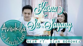 Video KARNA SU SAYANG - NEAR feat. DIAN SOROWEA (REARRANGE VERSION LIVE COVER BY AVIWKILA) MP3, 3GP, MP4, WEBM, AVI, FLV Januari 2019