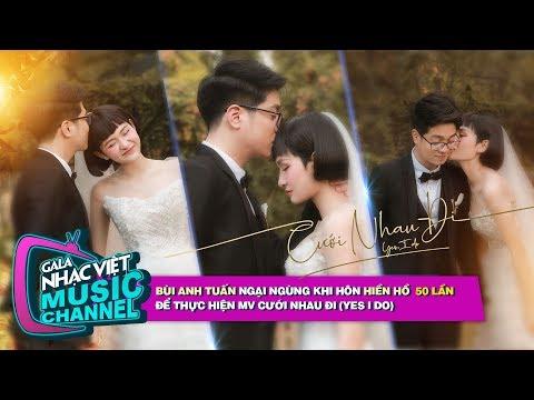 Bùi Anh Tuấn ngại ngùng hôn Hiền Hồ 50 lần để thực hiện MV Cưới Nhau Đi(Yes I Do)   Gala Nhạc Việt - Thời lượng: 7 phút và 49 giây.