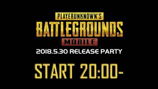PUBG MOBILE 2018.5.30 RELEASE PARTY