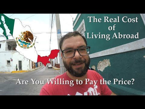 The Real Cost Of Living Abroad - The Truth About Living In Mexico