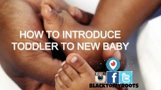 How to Introduce Toddler to New Baby | BLACKTOMYROOTS.COM
