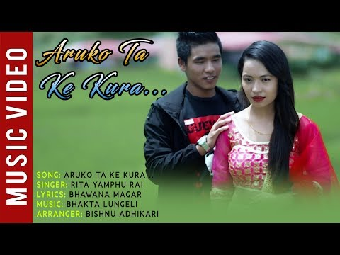 (Aruko Ta K Kura -  New Nepali Song 2018 || Rita Yamhu Rai Ft. Teelak,  Suraj , Ritu - Duration: 5 minutes, 46 seconds.)