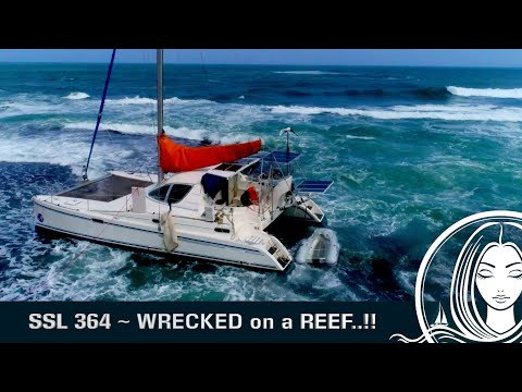 SSL 364 ~ WRECKED on a REEF..!!  Catamaran Destroyed in Panama.