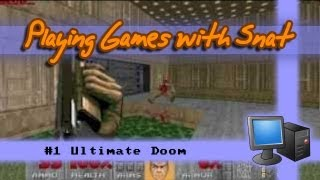 Ultimate Doom Part 1: Crazy Doom! | Playing Games with Snat