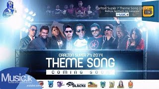Carlton Super 7 Theme Song (2014) - Bathiya, Santhush, Iraj, Lasignore