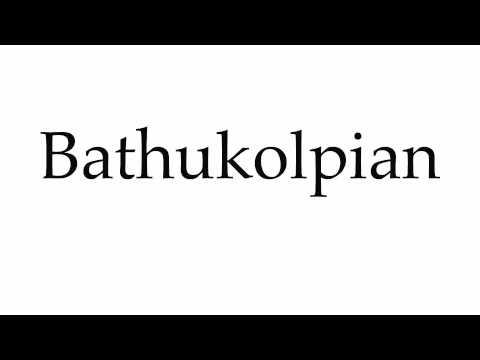 How to Pronounce Bathukolpian