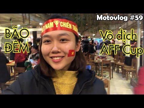 Bão đêm ăn mừng Việt Nam vô địch AFF Suzuki Cup 2018 | Motovlog 59 - Thời lượng: 10 phút.