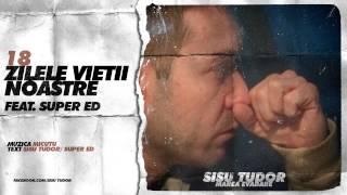 Sisu Tudor - Zilele Vietii Noastre (feat. Super ED)